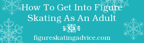 How To Get Into Figure Skating As An Adult by FigureSkatingAdvice
