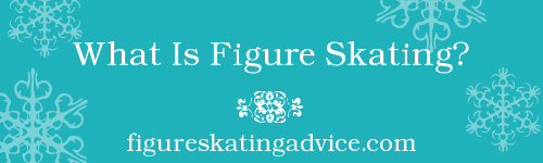 What Is Figure Skating? by FigureSkatingAdvice